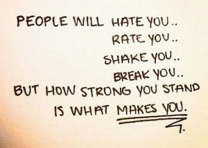 People-will-hate-you-rate-you-shake-you-and-break-you